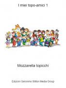 Mozzarella topicchi - I miei topo-amici 1