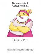 Squittina2011 - Buona notizia & Cattiva notizia...