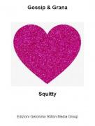 Squitty - Gossip & Grana