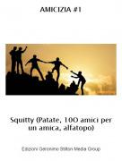 Squitty (Patate, 10O amici per un amica, alfatopo) - AMICIZIA #1