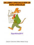 Squittina2011 - UN LIBRO SPECIALE PER UN TOPO SPECIALE!