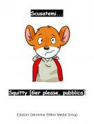 Squitty [Ger please, pubblica] - Scusatemi...