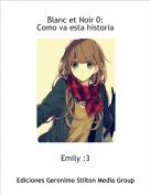 Emily :3 - Blanc et Noir 0:Como va esta historia