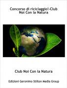 Club Noi Con la Natura - Concorso di riciclaggio!-Club Noi Con la Natura