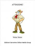 Viola Sister - ATTENZIONE!