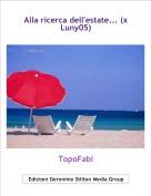 TopoFabi - Alla ricerca dell'estate... (x Luny05)