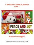Vanilla Formaggina - L'amicizia è fatta di piccole cose...