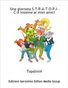 Topolini4 - Una giornata S-T-R-A-T-O-P-I-C-A insieme ai miei amici