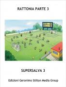SUPERSALVA 3 - RATTONIA PARTE 3