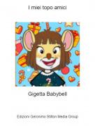 Gigetta Babybell - I miei topo amici