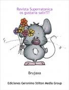 Brujaxa - Revista Superratonica os gustaria salir???