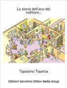 Toposimo Topetta - La storia dell'eco del roditore..