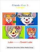 Luke---------/Sweet Luke - ·Friends 4Ever 1·5 amigos