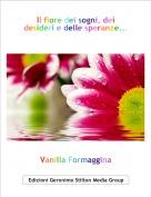 Vanilla Formaggina - Il fiore dei sogni, dei desideri e delle speranze...