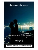 Mery! ;) - Someone like you...