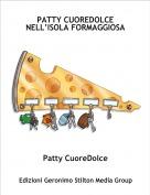 Patty CuoreDolce - PATTY CUOREDOLCE NELL'ISOLA FORMAGGIOSA