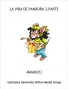 MAIMUZU - LA VIDA DE PANDORA 3.PARTE