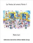 Rato luci - La fiesta (el amor) Parte 1