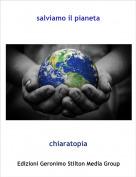 chiaratopia - salviamo il pianeta
