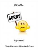 TopolettaG - SCUSATE...