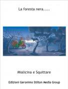 Mialicina e Squittare - La foresta nera.....