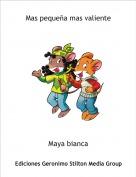 Maya bianca - Mas pequeña mas valiente