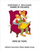 PEPE DE TOPIS - GERONIMO E  BENJIAMIN  VANNO IN VACANZA