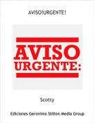 Scotty - AVISO!URGENTE!