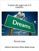 Piccola topa - Il posto dei sogni non è il cassetto.