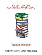 Topessa Freciablu - LA LETTURA CHE FANTASTICA AVVENTURA-2