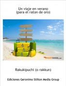 Rakukipuchi (o rakkun) - Un viaje en verano(para el raton de oro)