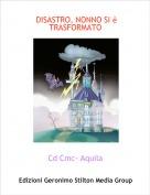 Cd Cmc- Aquila - DISASTRO, NONNO SI è TRASFORMATO