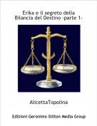 AlicettaTopolina - Erika e il segreto della Bilancia del Destino -parte 1-