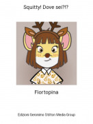 Fiortopina - Squitty! Dove sei?!?