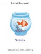 Fiortopina - Il pesciolino rosso.