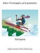 Fiortopina - Altre 15 immagini, ve le presento!