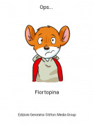 Fiortopina - Ops...