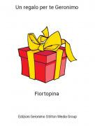 Fiortopina - Un regalo per te Geronimo