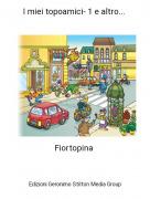 Fiortopina - I miei topoamici- 1 e altro...
