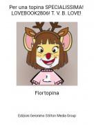 Fiortopina - Per una topina SPECIALISSIMA! LOVEBOOK2806! T. V. B. LOVE!