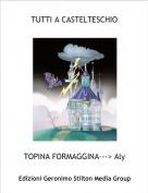 TOPINA FORMAGGINA---> Aly - TUTTI A CASTELTESCHIO