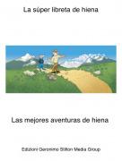 Las mejores aventuras de hiena - La súper libreta de hiena