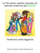 Tenebrosa castle leggenda - Le Tea sisters capitolo speciale conspeciale anteprima già USCITO