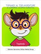 TopAndy - TOPANDY AL TOP:AVVENTURE A LONDRA! (COPIA CURATA)