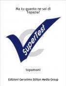 topomoni - Ma tu quanto ne sai di Topazia?