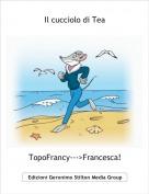 TopoFrancy--->Francesca! - Il cucciolo di Tea