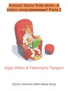 Gigia Stilton & Paleomarty Topigoni - Aiutooo! Siamo finite dentro al nostro computeeeeeeer! Parte 2