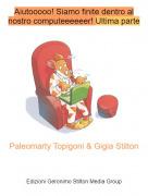 Paleomarty Topigoni & Gigia Stilton - Aiutooooo! Siamo finite dentro al nostro computeeeeeer! Ultima parte