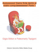 Gigia Stilton e Paleomarty Topigoni - Aiutooooooo! Siamo finite dentro al nostro computeeeeeeeer! Parte 1