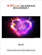 Machi - Mi BFF y yo: Las aventuras de la amistad 1
